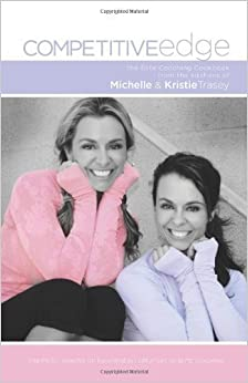 Competitive Edge: Elite Coaching Cookbook from the Kitchens of Michelle and Kristie Trasey by Trasey, Michelle (2013)