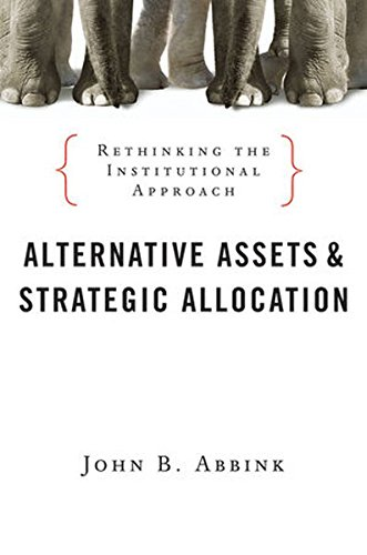 Alternative Assets And Strategic Allocation  Rethinking The Institutional Approach