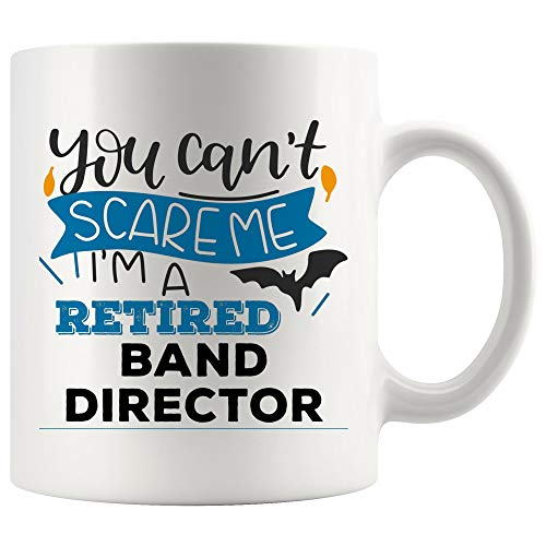 Retired Band Director Mug Coffee Cup You Cant Scare Retirement Retiring Gifts | Singer Musician Music Choir Funny World Best Gift Mom Dad
