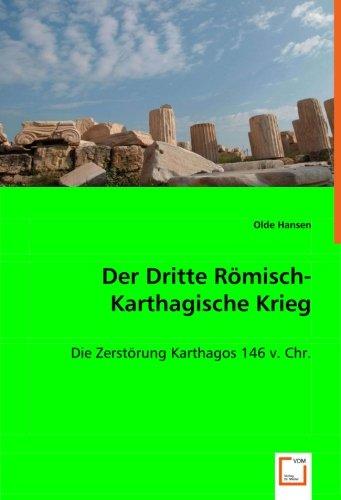 Download Der Dritte Römisch-Karthagische Krieg: Die Zerstörung Karthagos 146 v. Chr. (German Edition) pdf epub
