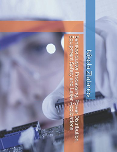 Semiconductor Processing, Power Distribution, Equipment Safety and Laser Applications (Book)