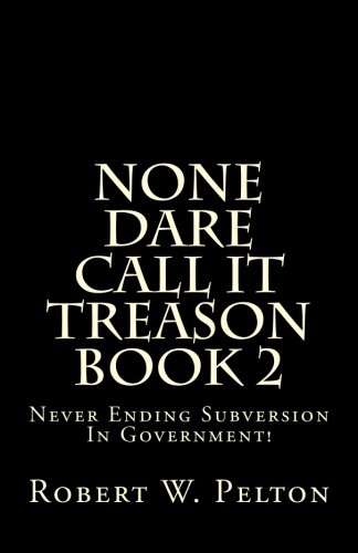 None Dare Call It Treason    Book 2: Never Ending Subversion In Government!