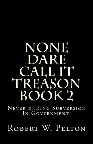 None Dare Call It Treason    Book 2: Never Ending Subversion In Government!