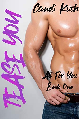 Tease You: An Older Man Younger Woman Romance (All For You - Book One) (Sweet Kush)