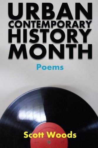 Urban Contemporary History Month: Poems by Scott Woods