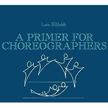 A Primer for Choreographers