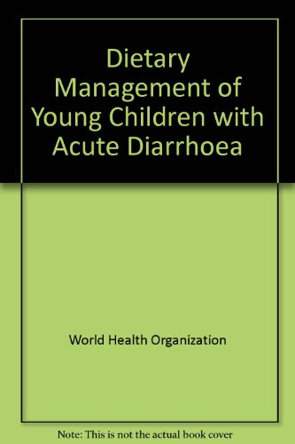 Dietary management of young children with acute diarrhoea: A manual for managers of health programmes