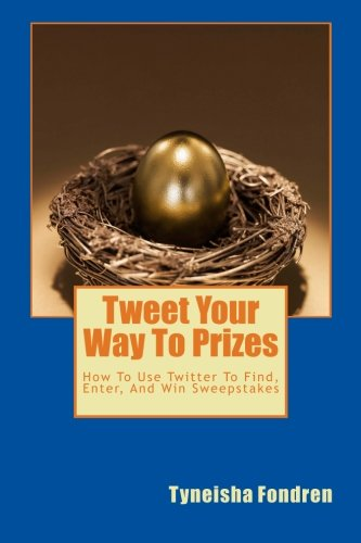 Tweet Your Way To Prizes: How To Use Twitter To Find, Enter, And Win Sweepstakes