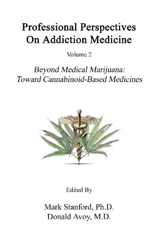 Professional Perspectives On Addiction Medicine: Beyond Medical Marijuana: Toward Cannabinoid-Based Medicines