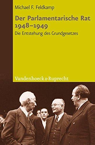Der Parlamentarische Rat 1948 - 1949: Die Entstehung des Grundgesetzes