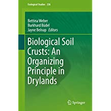 Biological Soil Crusts: An Organizing Principle in Drylands (Ecological Studies Book 226)