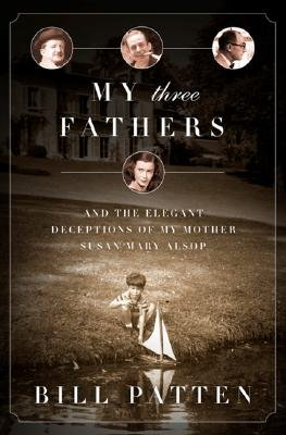 MY THREE FATHERS: AND THE ELEGANT DECEPTIONS OF MY MOTHER, SUSAN MARY ALSOP pdf epub