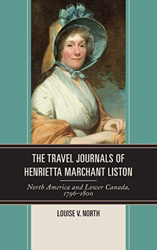 The Travel Journals of Henrietta Marchant Liston: North America and Lower Canada, -