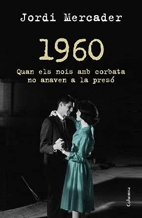 1960: Quan els nois amb corbata no anaven a la presó (Clàssica ...