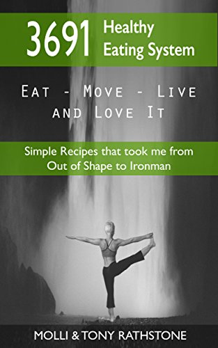 3691 Healthy Eating System: Simple Recipes that took me from Out of Shape to Ironman (Eat 3691 Book 1) por Molli and Tony Rathstone