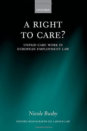 (A Right to Care?: Unpaid Work in European Employment Law (Oxford Monographs on Labour Law) by Nicole Busby (2011-04-07))