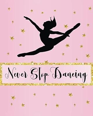Never Stop Dancing: Dance Journal, Teacher Quote Journal ...