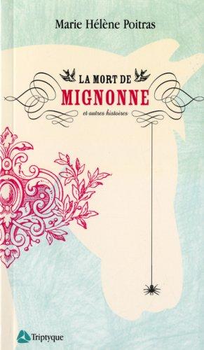 La Mort de Mignonne et autres histoires Marie H�l�ne Poitras