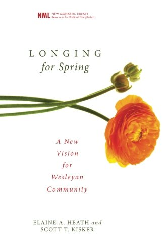 Longing for Spring: A New Vision for Wesleyan Community (New Monastic Library: Resources for Radical Discipleship)