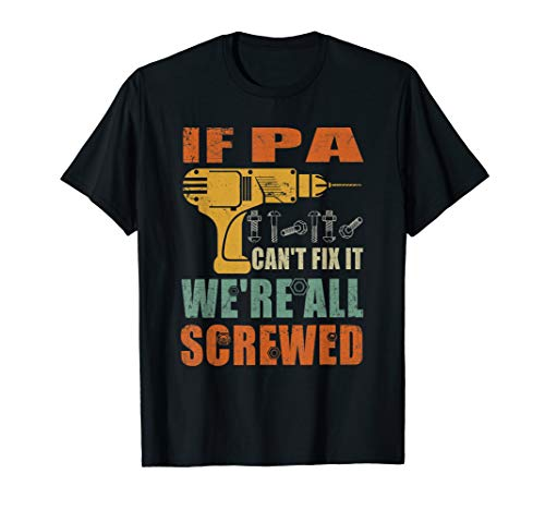 If Pa Can't Fix It We're All Screwed T Shirt Father's Day