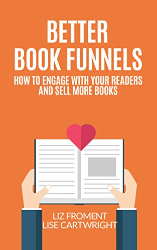Better Book Funnels: How to Engage With Your Readers and Sell More Books!