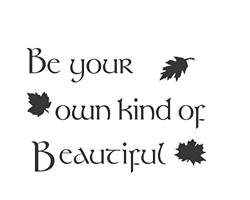 - Be Your Own Kind Of Beautiful Leaves vinyl wall decal. Your inspirational vinyl wall art decor will bring conversation to your home or office. This Leaves Sign is Made In The USA!