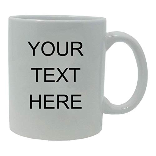(Personalized Add Your Custom Text White Ceramic 11 Oz Coffee Mug Customizable, (White))