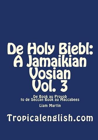 De Holy Biebl: A Jamaikian Vosian Vol. 3: De Book au Provob to de Seccan Book au Maccabees (Jamaican Bible)