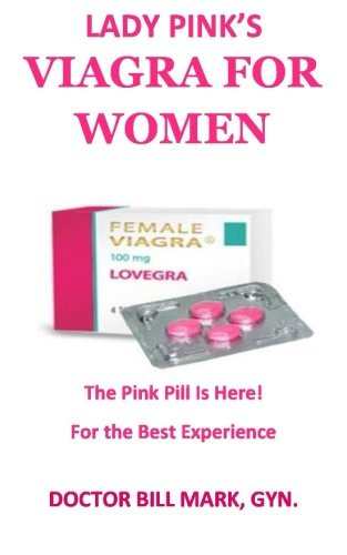 Pink Pill (lady pink's VIAGRA FOR WOMEN: The Pink Pill Is Here! For The Best Experience!)