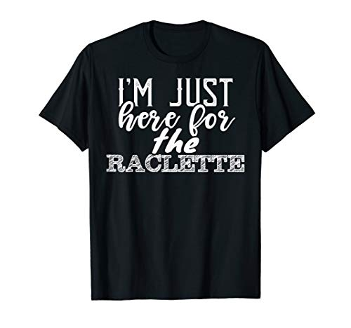 I'm Just Here For The Raclette Swiss Cheese Foodie T-Shirt