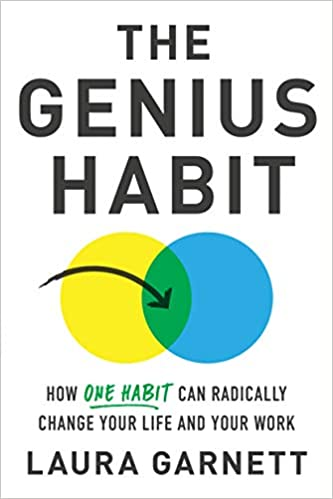How One Habit Can Radically Change Your Work and Your Life The Genius Habit