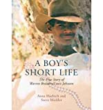 img - for [(A Boy's Short Life: The True Story of Warren Braedon / Louis Johnson )] [Author: Anna Haebich] [Dec-2013] book / textbook / text book