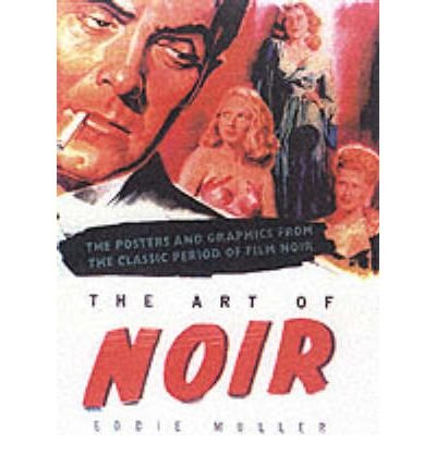 The Art of Noir: The Posters and Graphics from the Classic Period of Film Noir (Hardback) - Common PDF