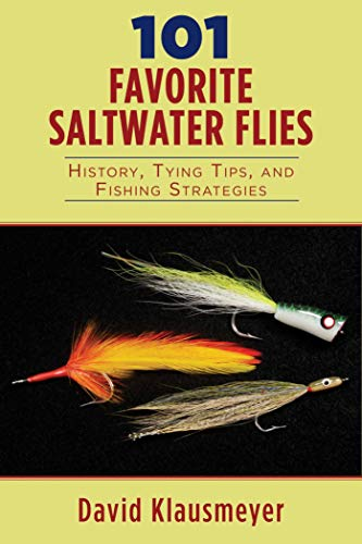 101 Favorite Saltwater Flies: History, Tying Tips, and Fishing Strategies