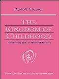 Kingdom of Childhood: Introductory Talks on Waldorf Education (English Edition)