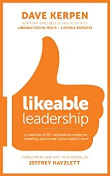 Likeable Leadership: A Collection of 65+ Inspirational Stories on Marketing, Your Career, Social Media & More by [Kerpen, Dave]