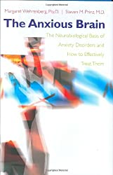 The Anxious Brain - The Neurobiological Basis of Anxiety Disorders and How to Effectively Treat Them
