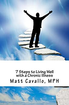 7 Steps to Living Well with a Chronic Illness by [Cavallo, Matt]