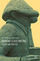 Working-Class Writing: Theory and Practice Front Cover