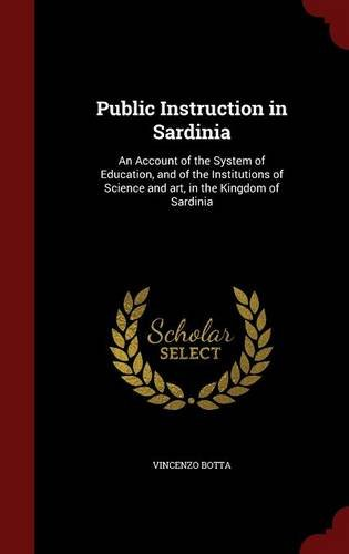 Download Public Instruction in Sardinia: An Account of the System of Education, and of the Institutions of Science and art, in the Kingdom of Sardinia ebook