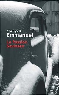 La passion Savinsen : roman, Emmanuel, François