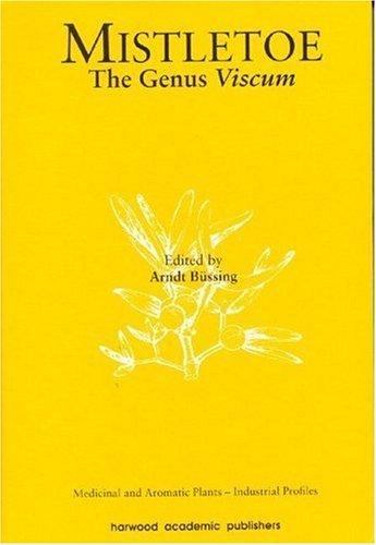 Mistletoe: The Genus Viscum (Medicinal and Aromatic Plants Industrial Profiles)