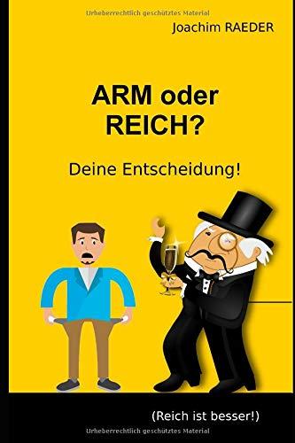ARM oder REICH? Deine Entscheidung!: (Reich ist besser!) Taschenbuch – 25. September 2018 Joachim Raeder Independently published 1724033964
