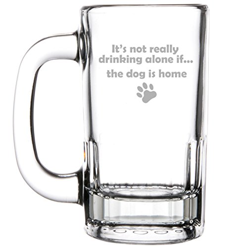 12oz-Beer-Mug-Stein-Glass-Funny-Its-Not-Really-Drinking-Alone-if-the-Dog-is-Home