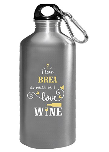 I Love Brea As Much As I Love Wine Gift For Him - Water Bottle (Brea Wine)