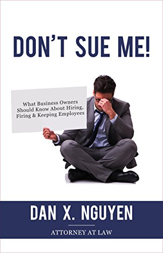 Don't Sue Me!: What Business Owners Should Know About Hiring, Firing, and Keeping Employees (Fast Growth Entrepreneurs & Business Owners Book 1)