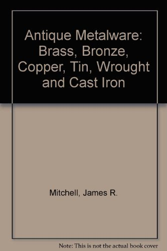 Antique Metalware: Brass, Bronze, Copper, Tin, Wrought and Cast Iron (Antiques magazine library)