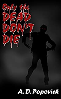 Only The Dead Don't Die by A.D. POPOVICH ebook deal
