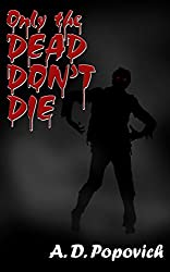 Only the Dead Don't Die by A.D. Popovich
