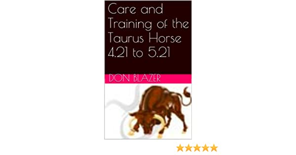 Care and Training of the Taurus Horse  4.21 to 5.21 (The Zodiac Horse by Sun Signs)